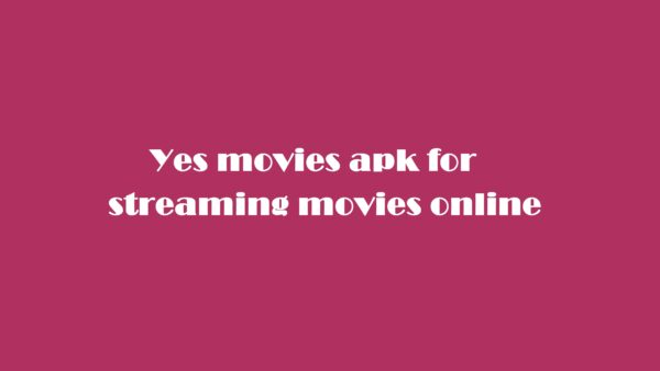 Yes movies apk for streaming movies online in Android & PC