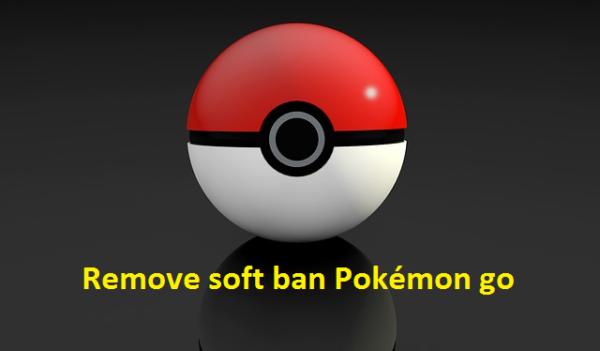 remove soft ban Pokémon go 2019