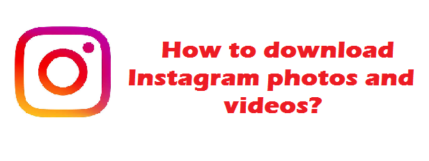 download Instagram photos and videos free